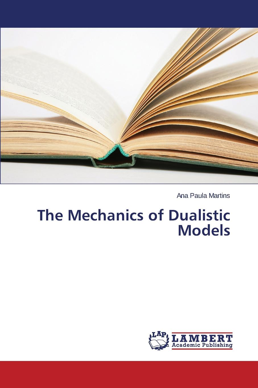 Martins Ana Paula The Mechanics of Dualistic Models цена