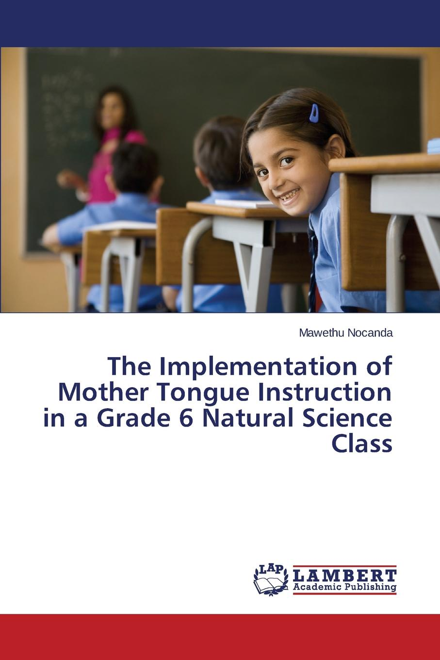 Nocanda Mawethu The Implementation of Mother Tongue Instruction in a Grade 6 Natural Science Class nocanda mawethu the implementation of mother tongue instruction in a grade 6 natural science class