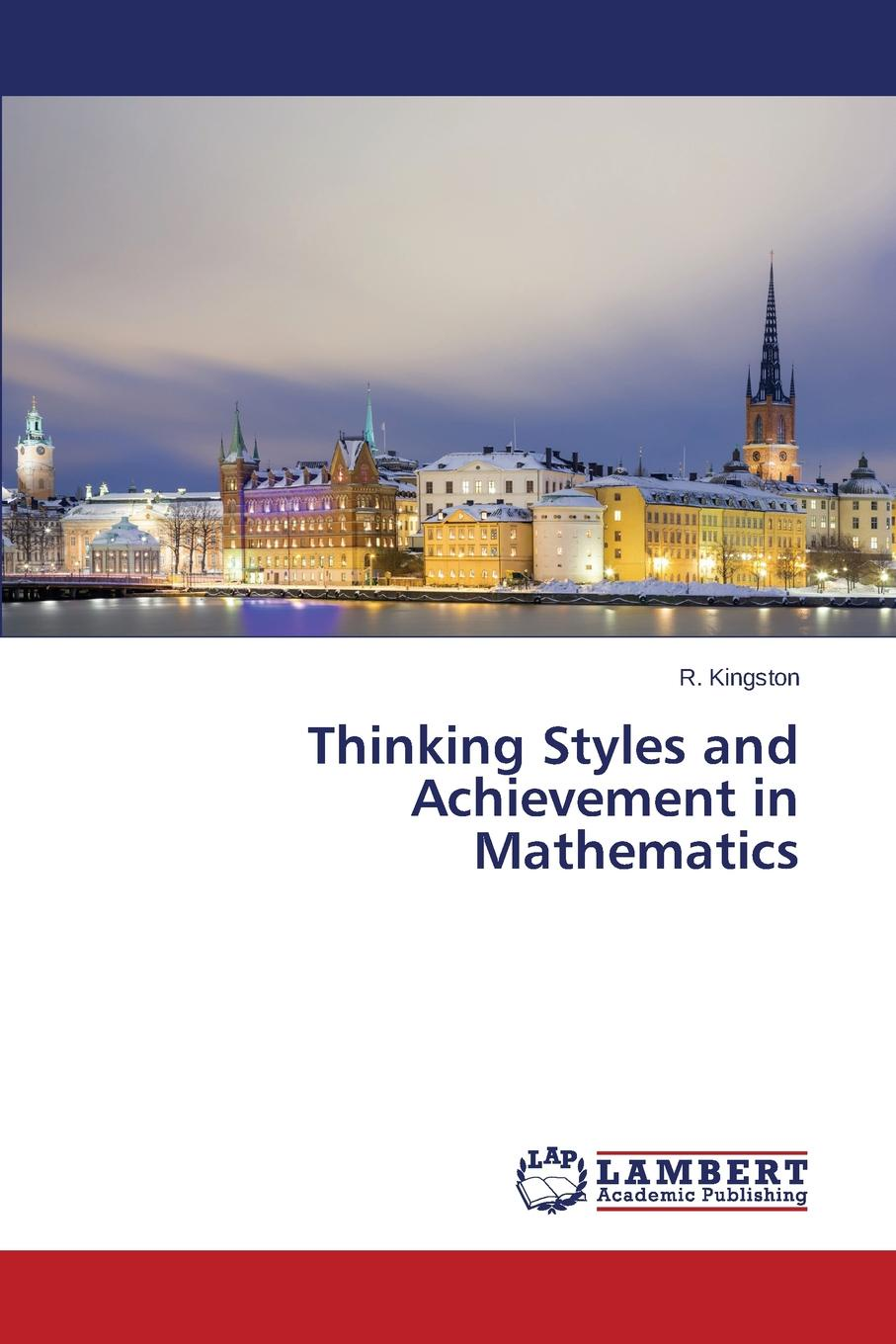 Kingston R. Thinking Styles and Achievement in Mathematics цена