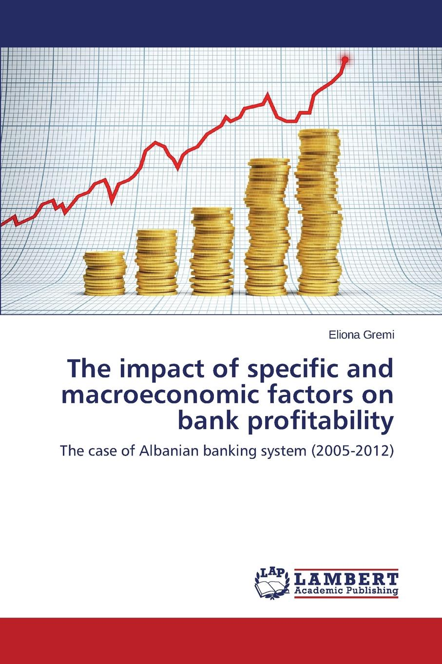 Gremi Eliona The impact of specific and macroeconomic factors on bank profitability the effect of alm on commercial banks profitability