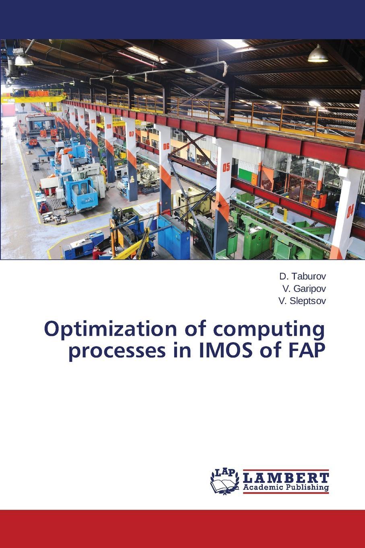 Taburov D., Garipov V., Sleptsov V. Optimization of computing processes in IMOS of FAP цена