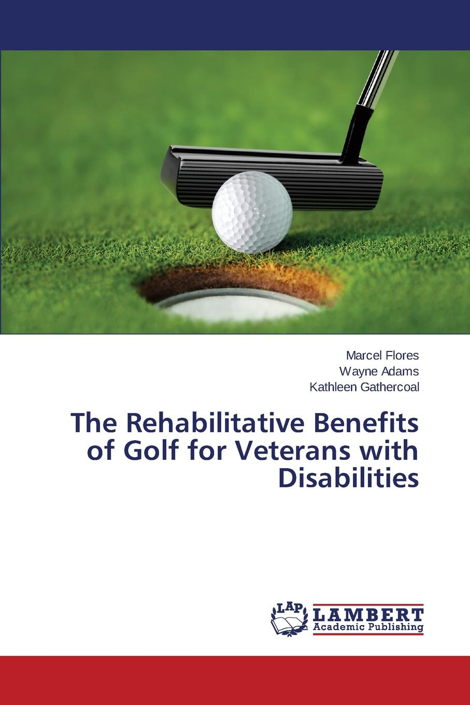 Flores Marcel, Adams Wayne, Gathercoal Kathleen The Rehabilitative Benefits of Golf for Veterans with Disabilities