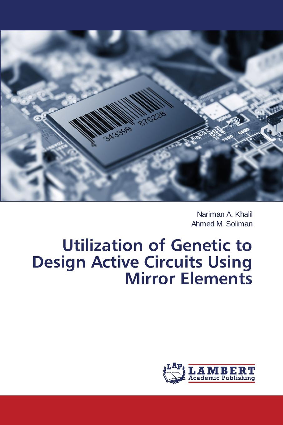 цена на A. Khalil Nariman, M. Soliman Ahmed Utilization of Genetic to Design Active Circuits Using Mirror Elements