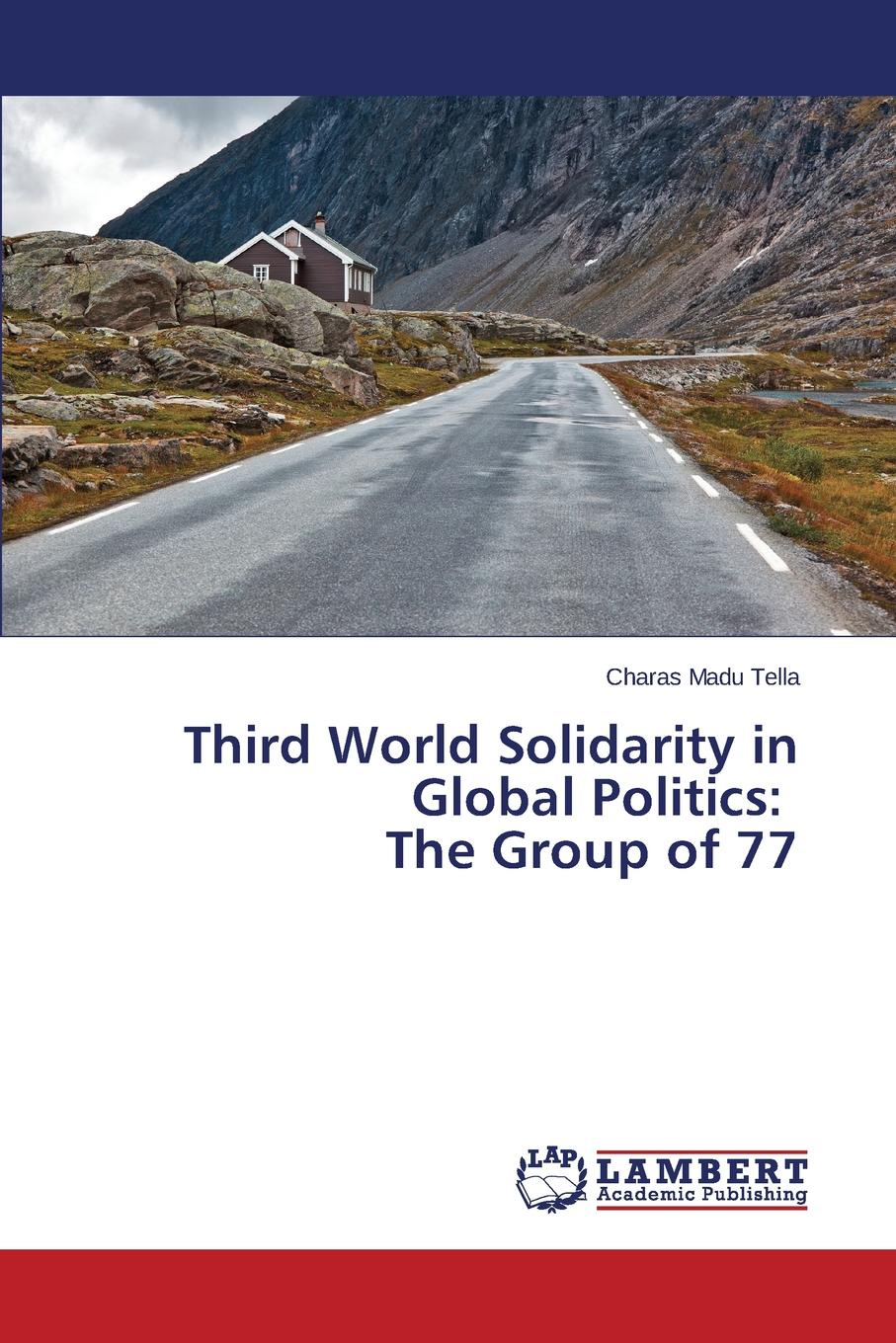Tella Charas Madu Third World Solidarity in Global Politics. The Group of 77 sally j scholz political solidarity