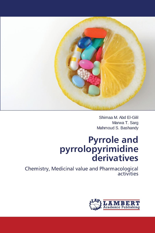 Abd El-Gilil Shimaa M., Sarg Marwa T., Bashandy Mahmoud S. Pyrrole and pyrrolopyrimidine derivatives недорго, оригинальная цена