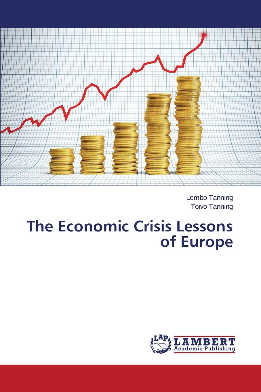 Tanning Lembo, Tanning Toivo The Economic Crisis Lessons of Europe bill george seven lessons for leading in crisis