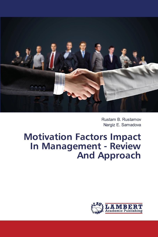 Rustamov Rustam B., Samadova Nargiz E. Motivation Factors Impact In Management - Review And Approach rustamov rustam b samadova nargiz e motivation factors impact in management review and approach