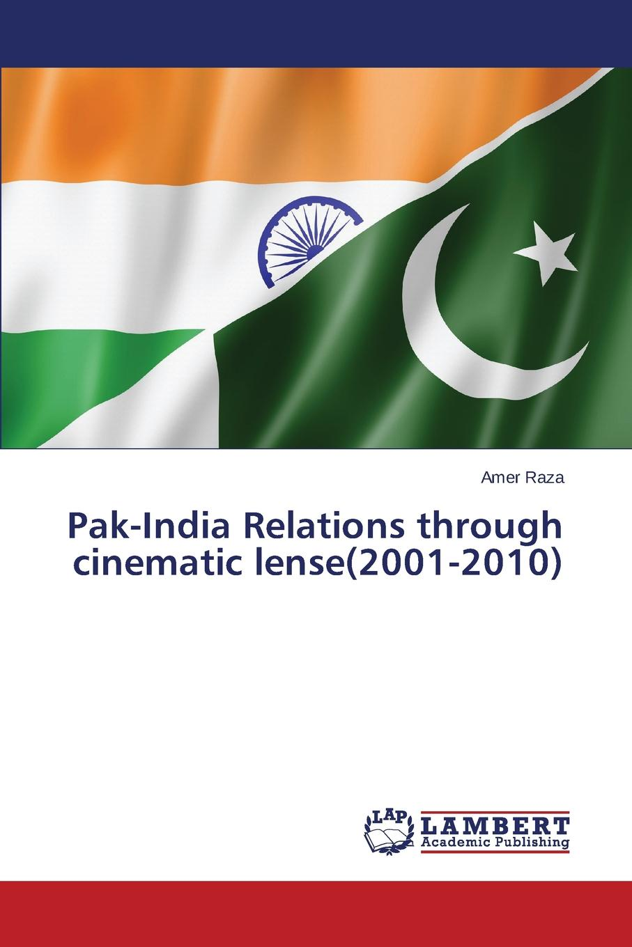 Raza Amer Pak-India Relations through cinematic lense(2001-2010) media and politics in pakistan