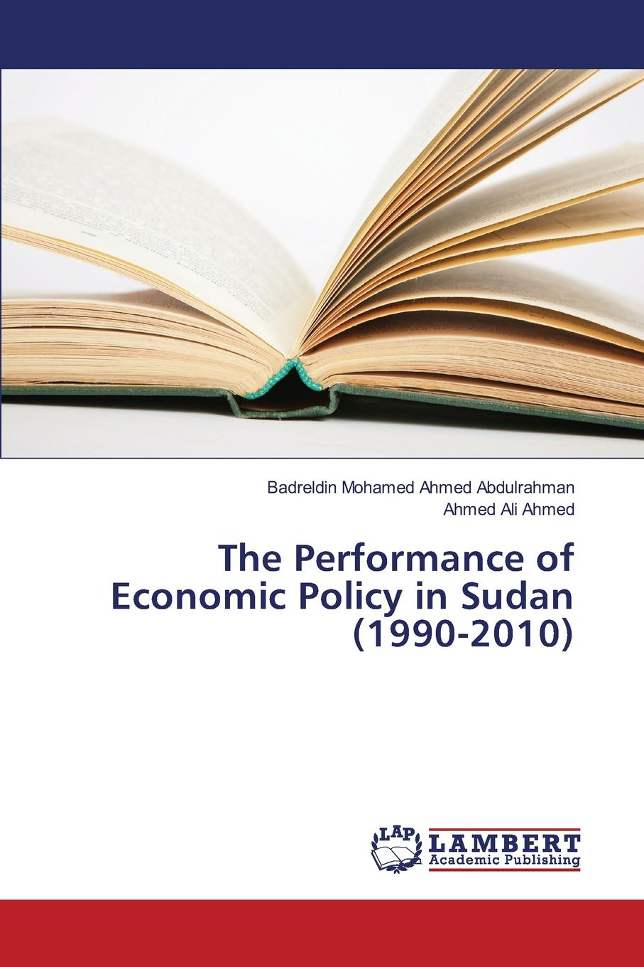 Abdulrahman Badreldin Mohamed Ahmed, Ahmed Ahmed Ali The Performance of Economic Policy in Sudan (1990-2010) mahmoud ali ahmed multi tragedies novel