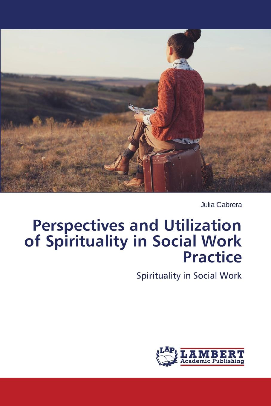 Cabrera Julia Perspectives and Utilization of Spirituality in Social Work Practice kim metz careers in mental health opportunities in psychology counseling and social work