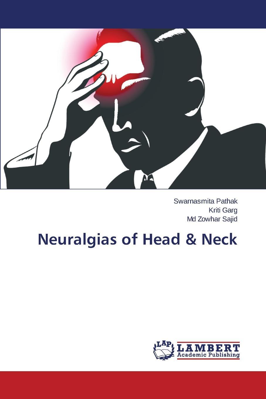 Pathak Swarnasmita, Garg Kriti, Sajid Md Zowhar Neuralgias of Head . Neck недорго, оригинальная цена