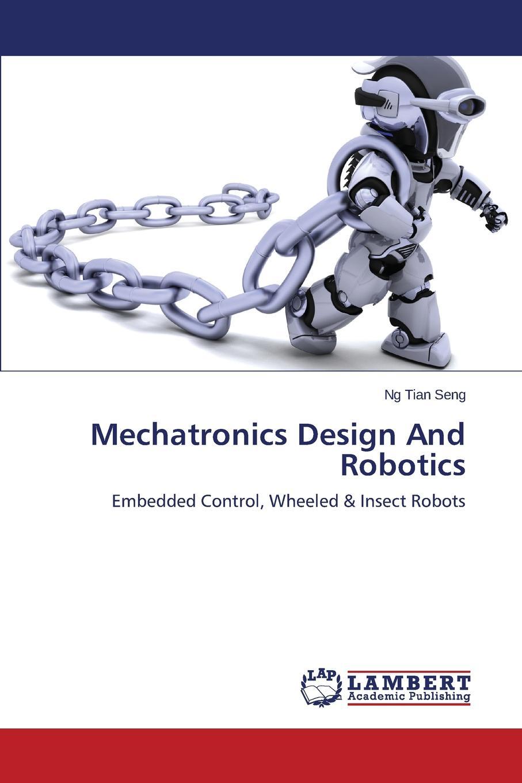 Tian Seng Ng Mechatronics Design And Robotics кирсанов м ред trends in applied mechanics and mechatronics сборник научно методических статей том первый