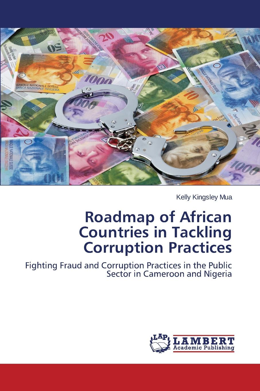Kingsley Mua Kelly Roadmap of African Countries in Tackling Corruption Practices richard teitelbaum the most dangerous trade how short sellers uncover fraud keep markets honest and make and lose billions