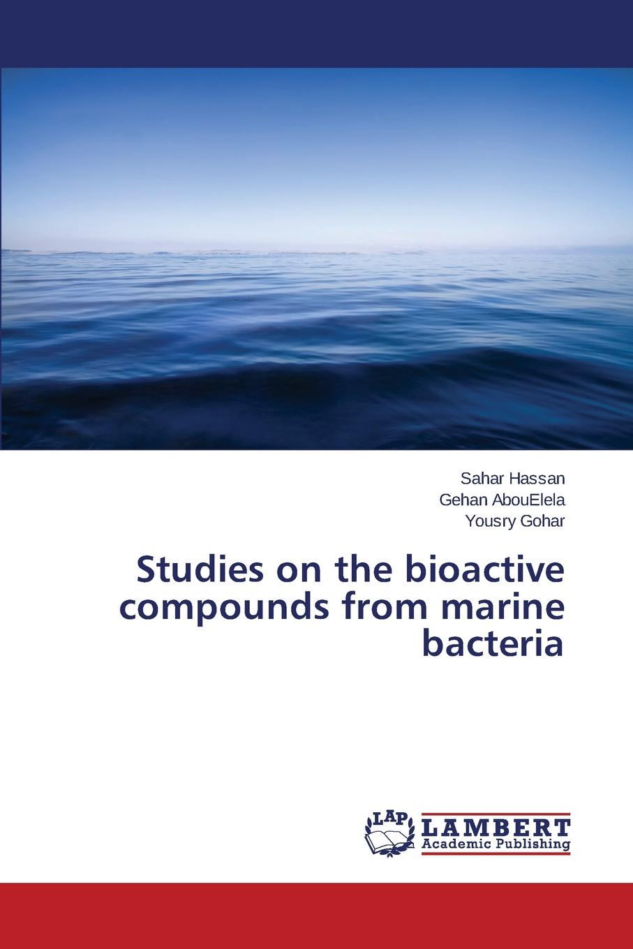 Hassan Sahar, AbouElela Gehan, Gohar Yousry Studies on the bioactive compounds from marine bacteria недорго, оригинальная цена