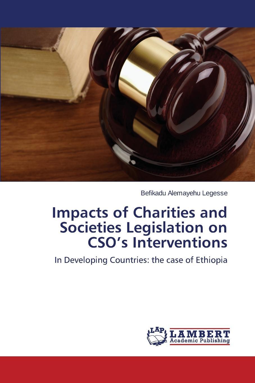 лучшая цена Legesse Befikadu Alemayehu Impacts of Charities and Societies Legislation on CSO.s Interventions