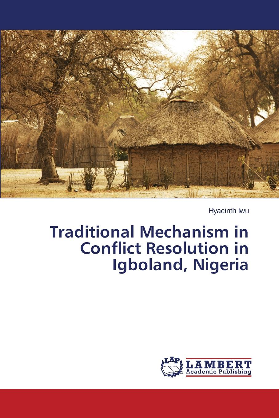 Iwu Hyacinth Traditional Mechanism in Conflict Resolution in Igboland, Nigeria post conflict peace building of united nations in kenya