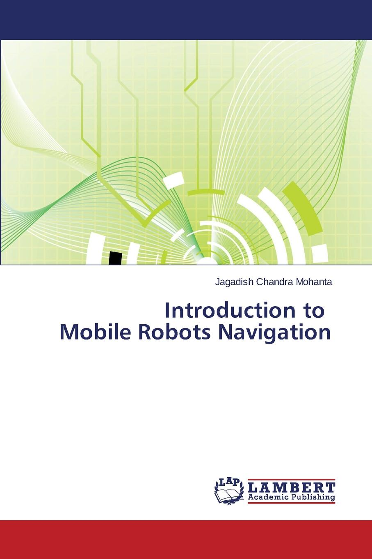 Mohanta Jagadish Chandra Introduction to Mobile Robots Navigation atanu maity serpentine robot locomotion