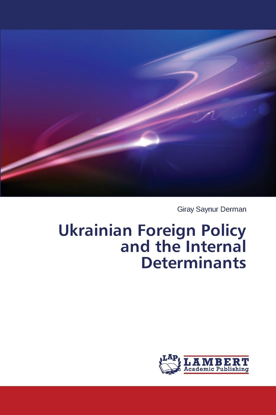 Derman Giray Saynur Ukrainian Foreign Policy and the Internal Determinants