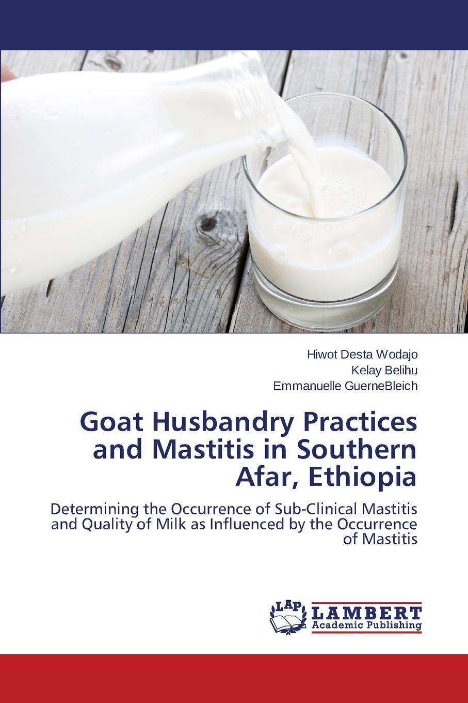 Wodajo Hiwot Desta, Belihu kelay, GuerneBleich Emmanuelle Goat Husbandry Practices and Mastitis in Southern Afar, Ethiopia недорго, оригинальная цена