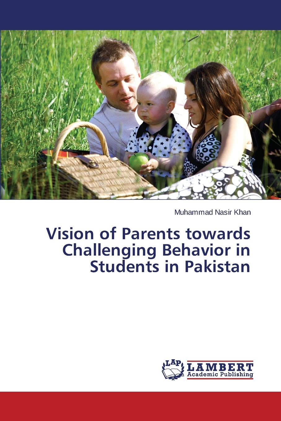 Khan Muhammad Nasir Vision of Parents towards Challenging Behavior in Students in Pakistan christopher blake oral esl test anxiety with emirati secondary school students