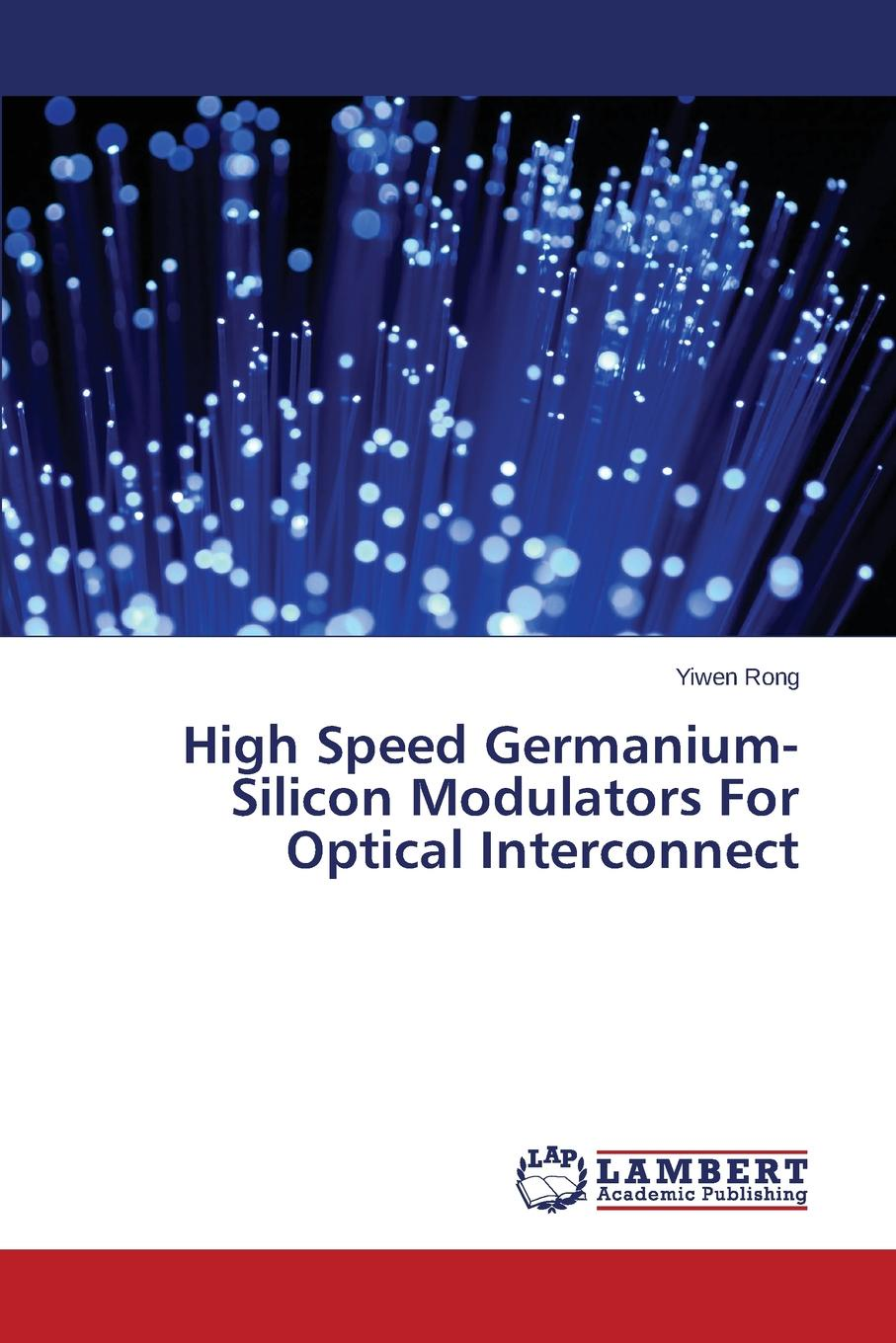 Rong Yiwen High Speed Germanium-Silicon Modulators For Optical Interconnect hannu tenhunen smart electronic systems heterogeneous integration of silicon and printed electronics