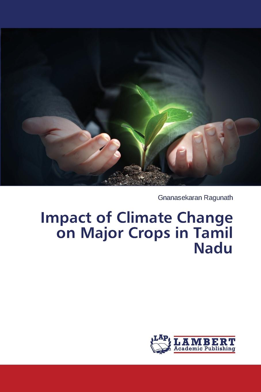 Ragunath Gnanasekaran Impact of Climate Change on Major Crops in Tamil Nadu ana lopez modelling the impact of climate change on water resources