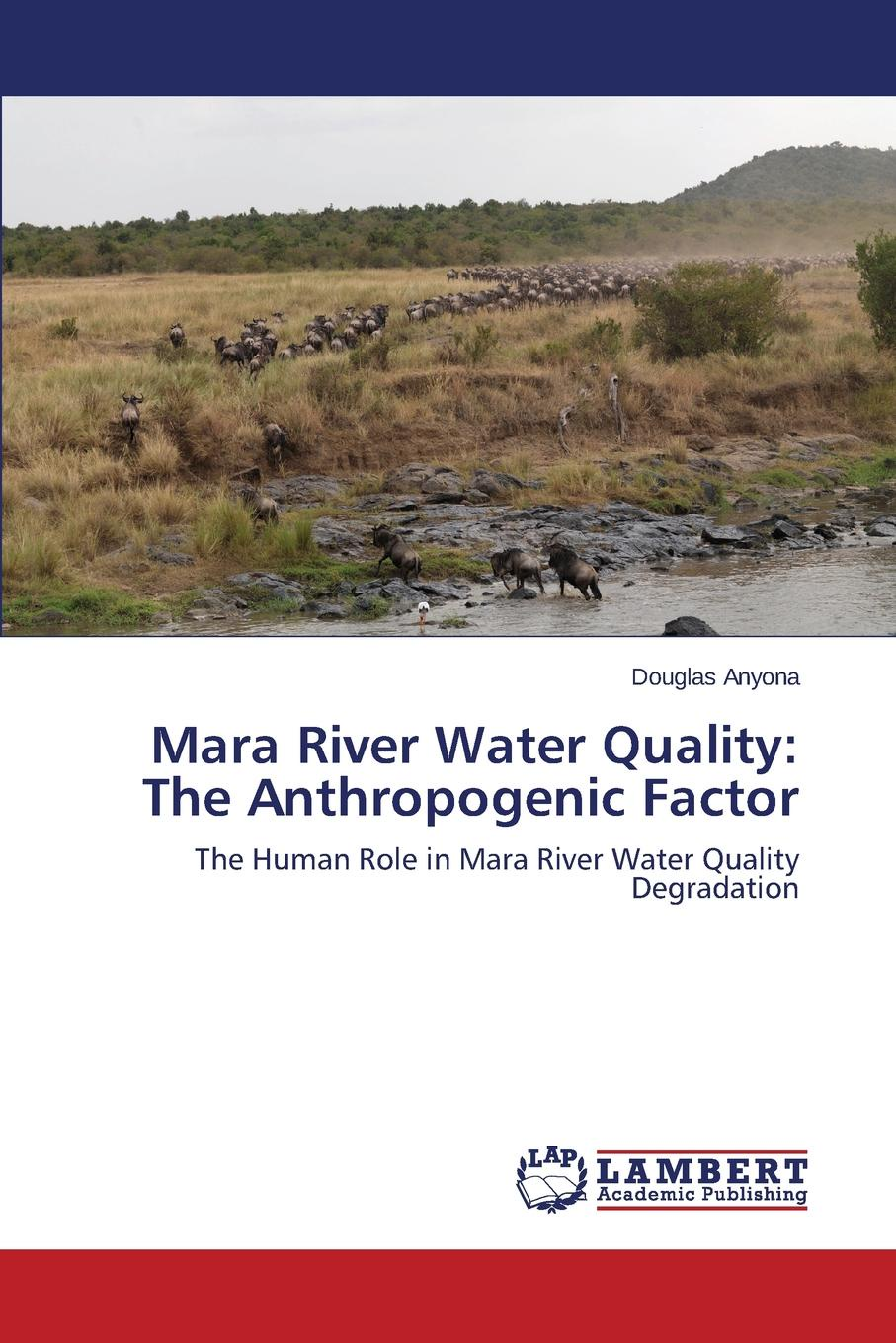 Anyona Douglas Mara River Water Quality. The Anthropogenic Factor voeller john g water safety and water infrastructure security