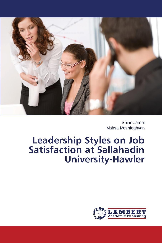 Jamal Shirin, Moshfeghyan Mahsa Leadership Styles on Job Satisfaction at Sallahadin University-Hawler недорго, оригинальная цена