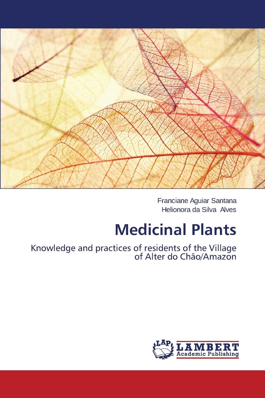 Santana Franciane Aguiar, Alves Helionora da Silva Medicinal Plants недорго, оригинальная цена