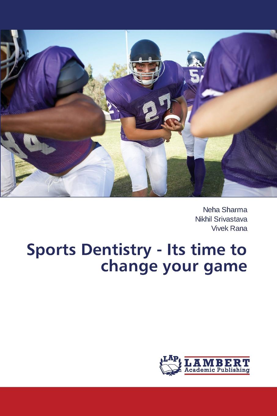 Sharma Neha, Srivastava Nikhil, Rana Vivek Sports Dentistry - Its time to change your game the complete guide to sports injuries