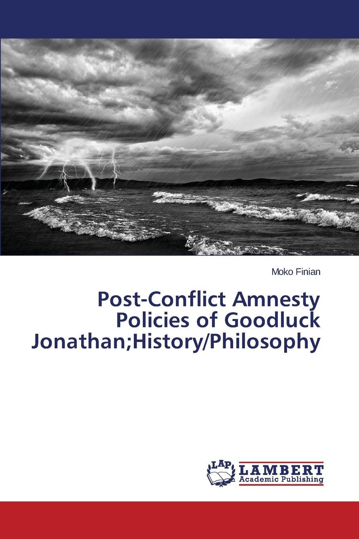 Finian Moko Post-Conflict Amnesty Policies of Goodluck Jonathan;History/Philosophy kathryn ross the millionaire s agenda