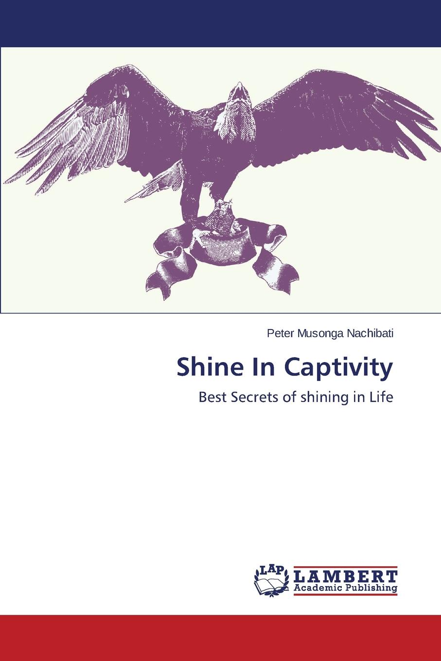 Nachibati Peter Musonga Shine In Captivity simon hartley how to shine insights into unlocking your potential from proven winners