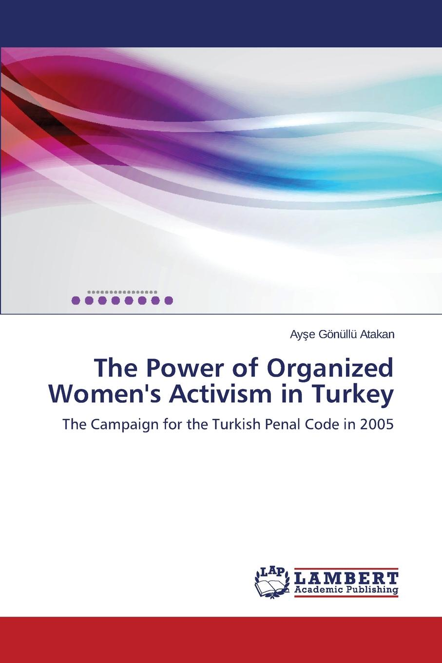 Gönüllü Atakan Ayşe The Power of Organized W Activism in Turkey