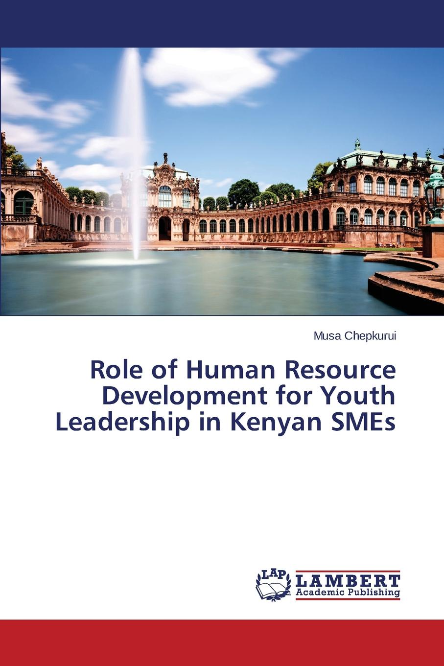 Chepkurui Musa Role of Human Resource Development for Youth Leadership in Kenyan SMEs nancy lieberman playbook for success a hall of famer s business tactics for teamwork and leadership