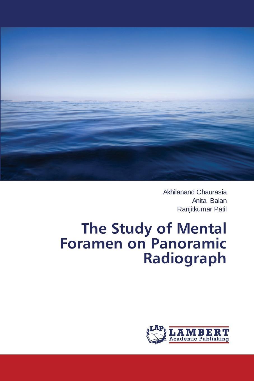 Chaurasia Akhilanand, Balan Anita, Patil Ranjitkumar The Study of Mental Foramen on Panoramic Radiograph недорго, оригинальная цена