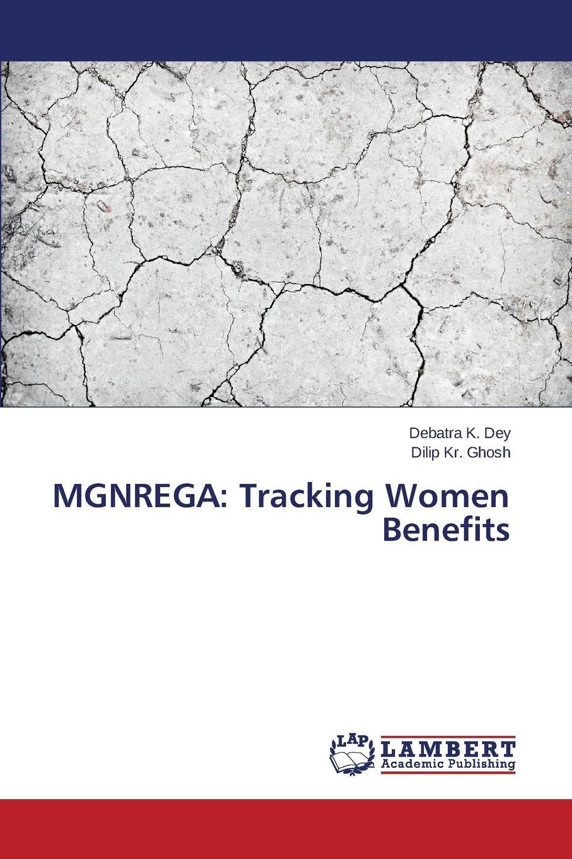 Dey Debatra K., Ghosh Dilip Kr. MGNREGA. Tracking Women Benefits gender and knowledge