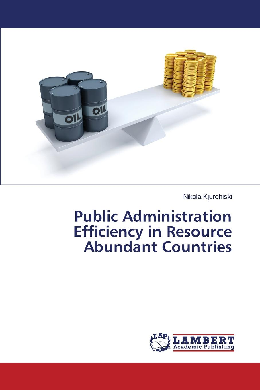 Kjurchiski Nikola Public Administration Efficiency in Resource Abundant Countries efficiency and competition