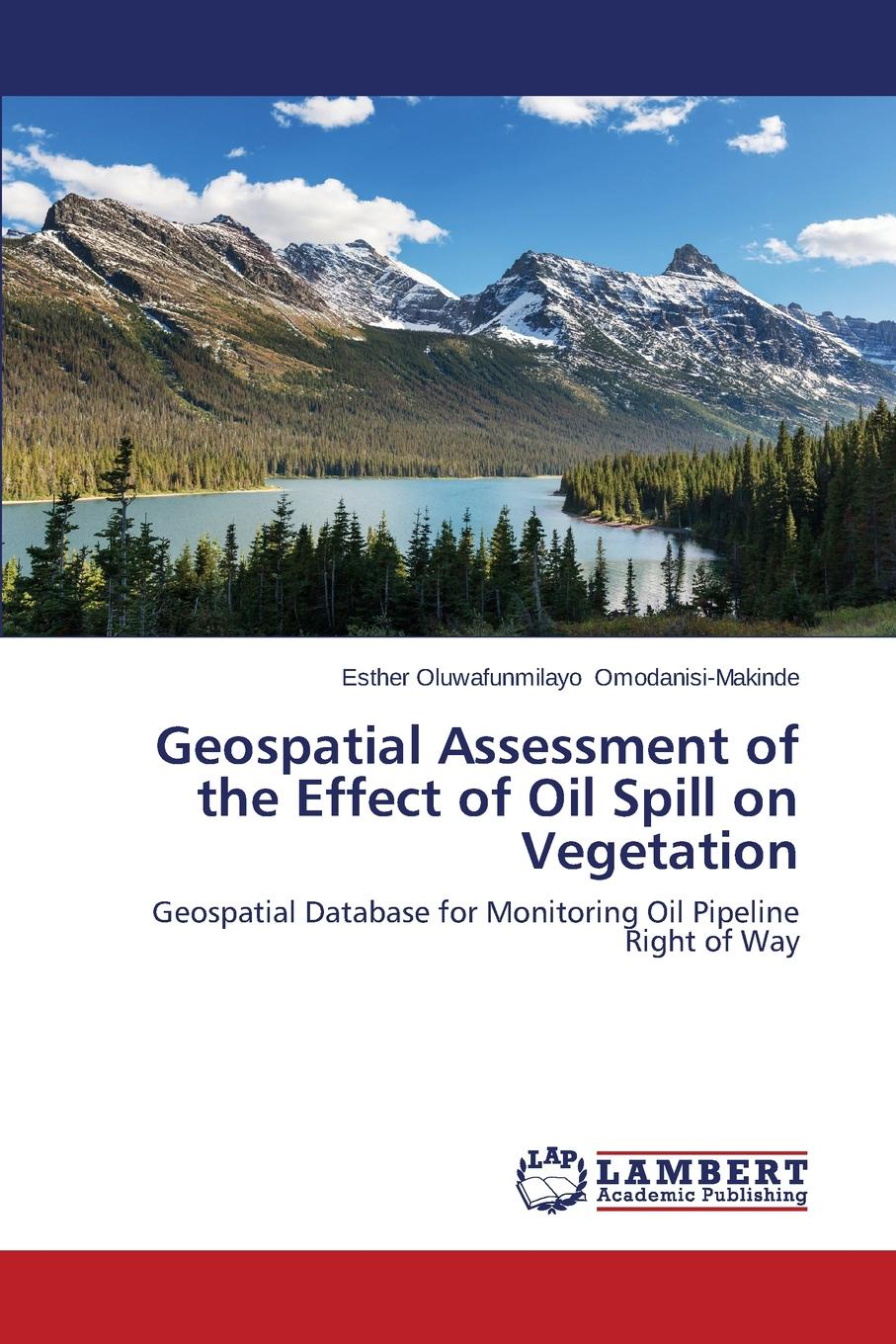 Omodanisi-Makinde Esther Oluwafunmilayo Geospatial Assessment of the Effect of Oil Spill on Vegetation heavy metal induced effects in some selected higher and lower plants