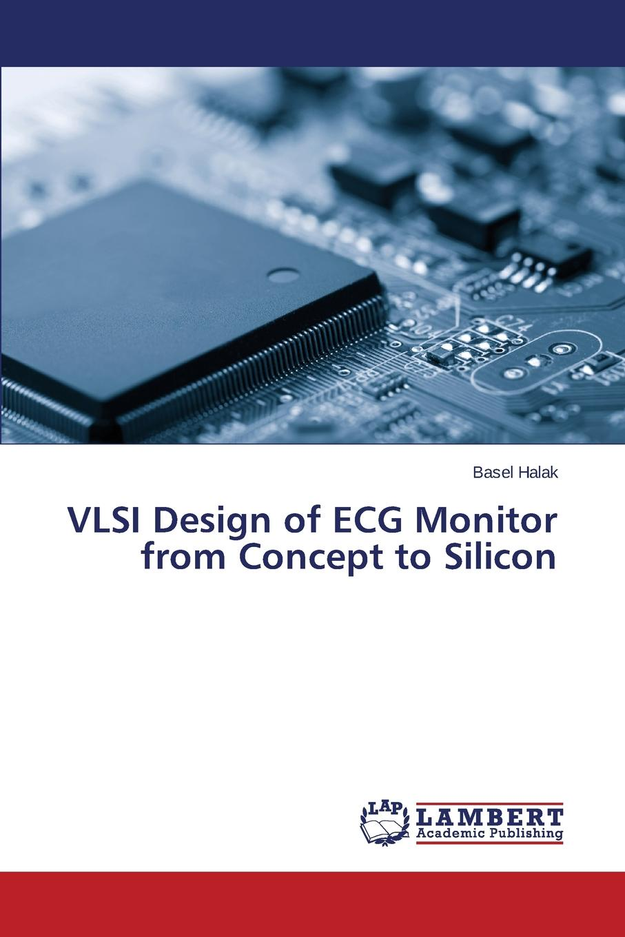 Halak Basel VLSI Design of ECG Monitor from Concept to Silicon harald gossner system level esd co design