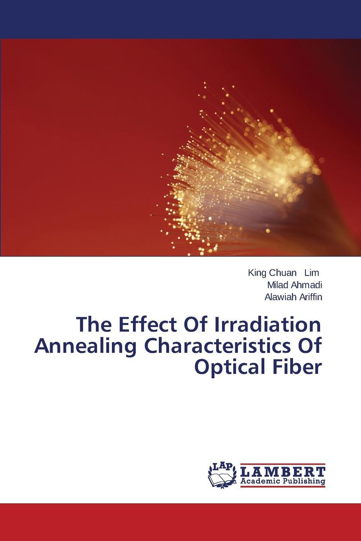 Lim King Chuan, Ahmadi Milad, Ariffin Alawiah The Effect Of Irradiation Annealing Characteristics Of Optical Fiber mario ferreira f nonlinear effects in optical fibers