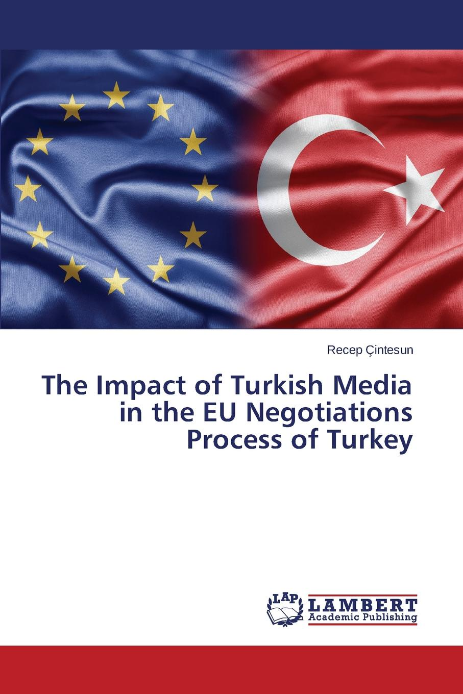 Çintesun Recep The Impact of Turkish Media in the EU Negotiations Process of Turkey negotiations and decision making in the european union teaching and learning through role play simulation games