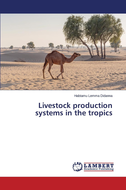 Didanna Habtamu Lemma Livestock production systems in the tropics недорго, оригинальная цена