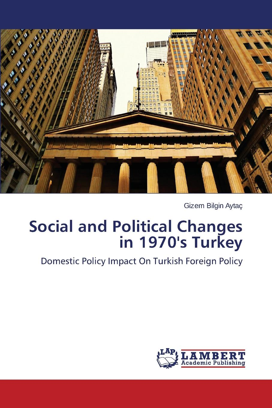 Bilgin Aytaç Gizem Social and Political Changes in 1970.s Turkey the emergence of kantian culture in turkish foreign policy 1980 2012