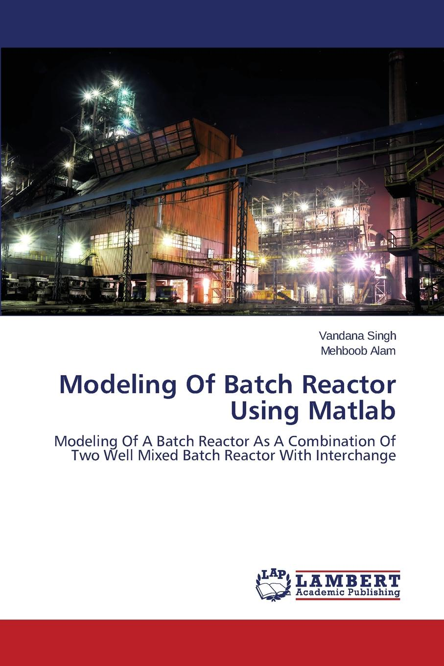 Singh Vandana, Alam Mehboob Modeling Of Batch Reactor Using Matlab root thatcher w introduction to chemical engineering kinetics and reactor design isbn 9781118792377
