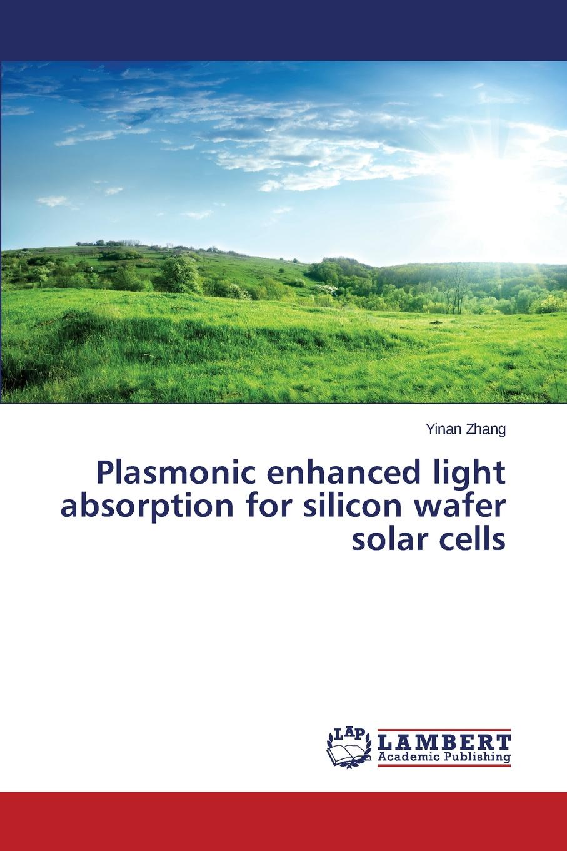 купить Zhang Yinan Plasmonic enhanced light absorption for silicon wafer solar cells по цене 7877 рублей