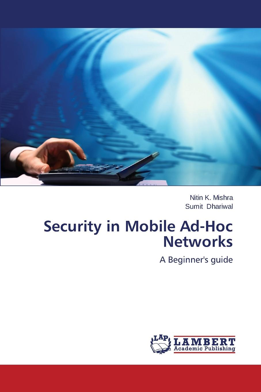 Mishra Nitin K., Dhariwal Sumit Security in Mobile Ad-Hoc Networks недорго, оригинальная цена
