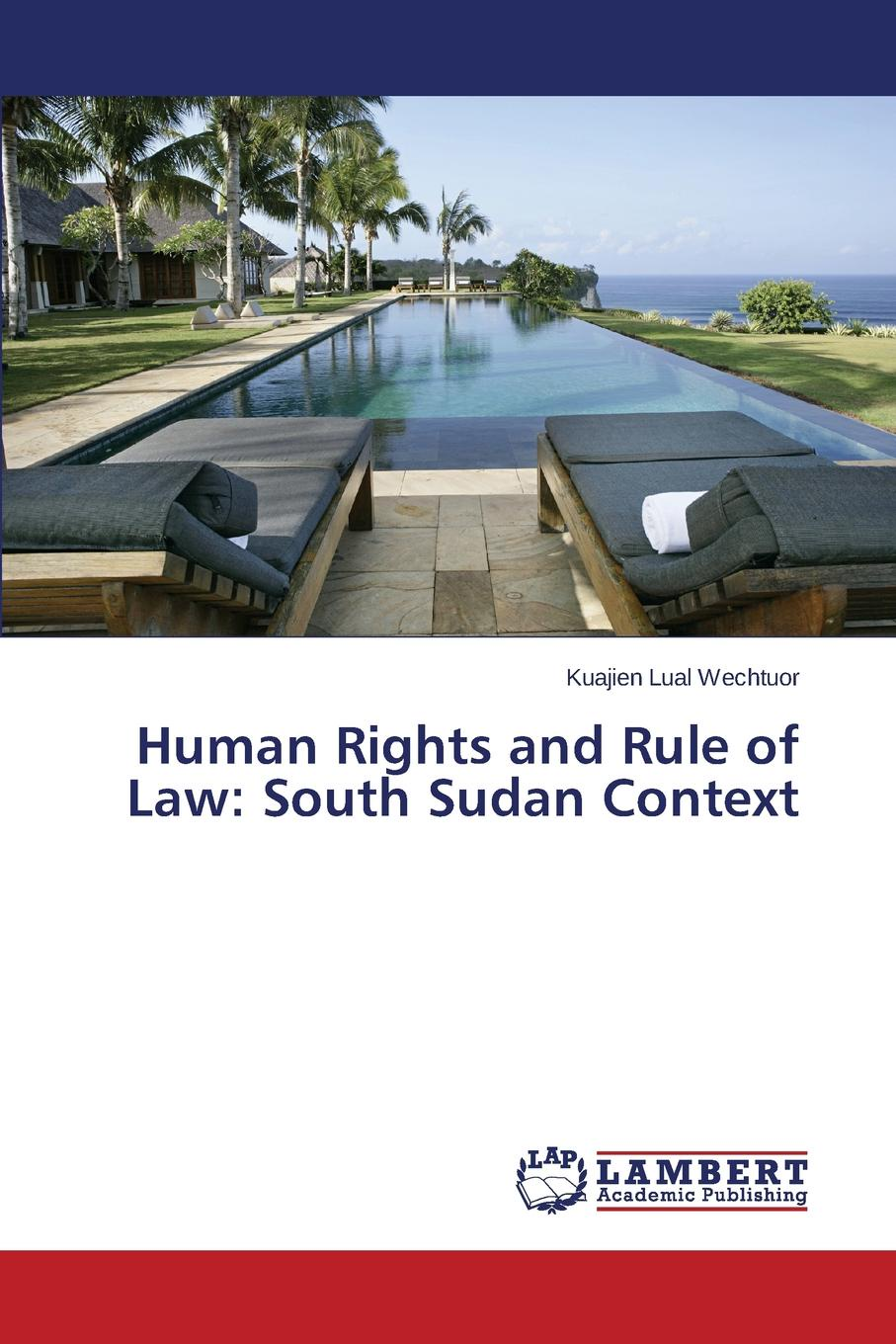 Wechtuor Kuajien Lual Human Rights and Rule of Law. South Sudan Context недорго, оригинальная цена