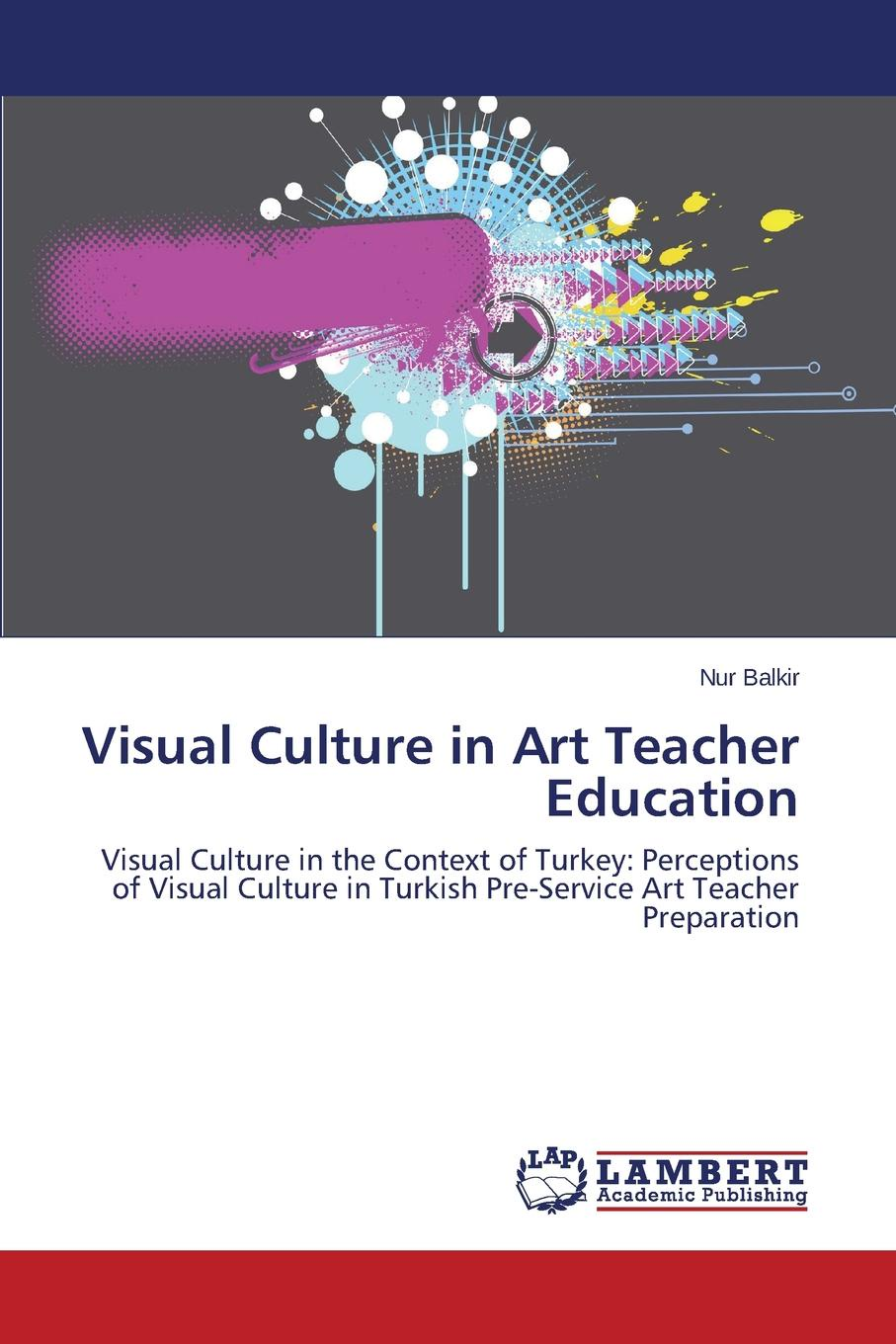Balkir Nur Visual Culture in Art Teacher Education amjad reba perception about ngo contribution towards education