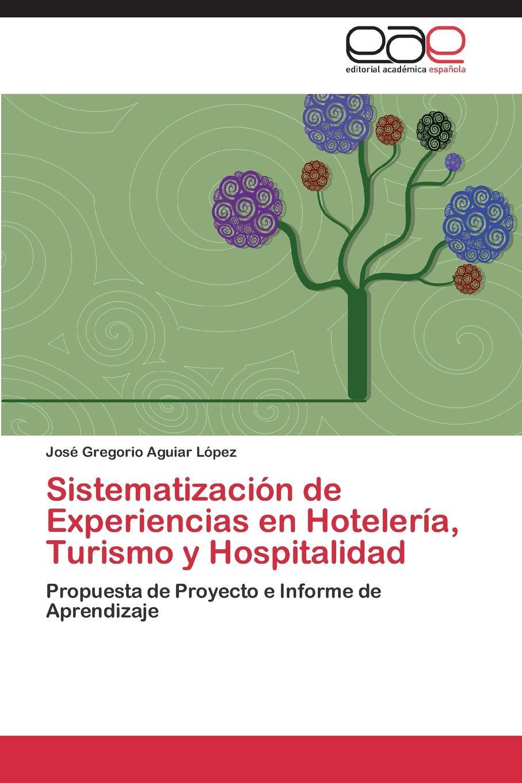 лучшая цена Aguiar López José Gregorio Sistematizacion de Experiencias en Hoteleria, Turismo y Hospitalidad