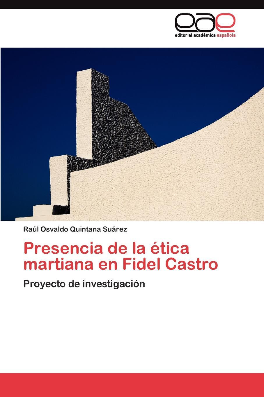 цена Quintana Suárez Raúl Osvaldo Presencia de la etica martiana en Fidel Castro в интернет-магазинах